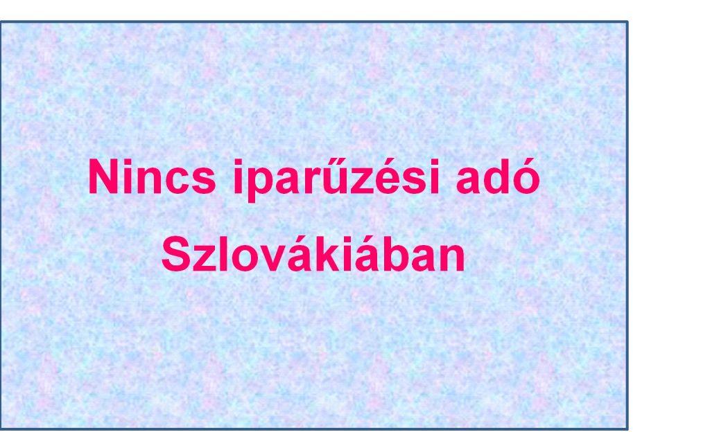 Iparuzési ado Szlovakiaban nincs