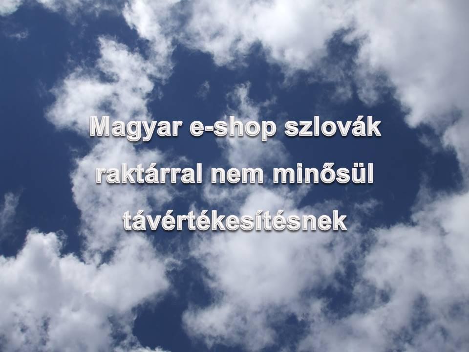 Magyar e-shop szlovák raktárral nem minősül távértékesítésnek.