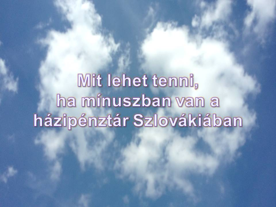 Mit_lehet_tenni_ha_minuszban_van_a_hazipenztar_Szlovakiaban