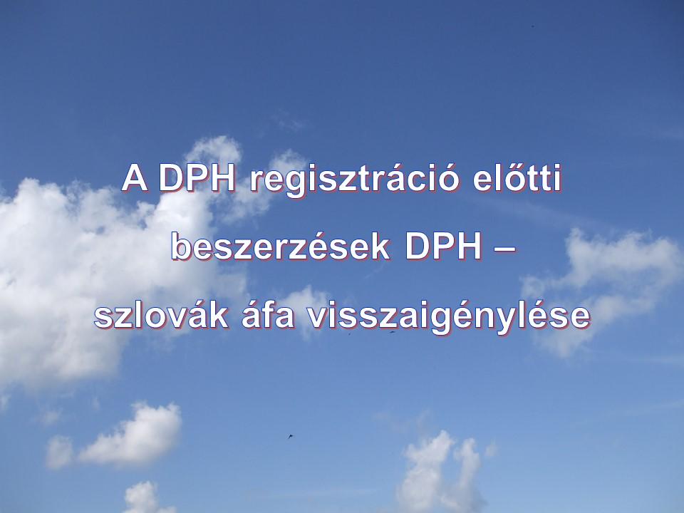 A DPH regisztráció előtti beszerzések DPH szlovák áfa visszaigénylése