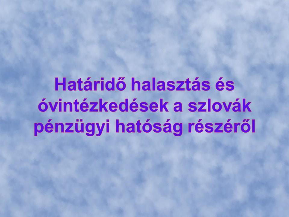 Határidő halasztás és óvintézkedések a szlovák pénzügyi hatóság részéről
