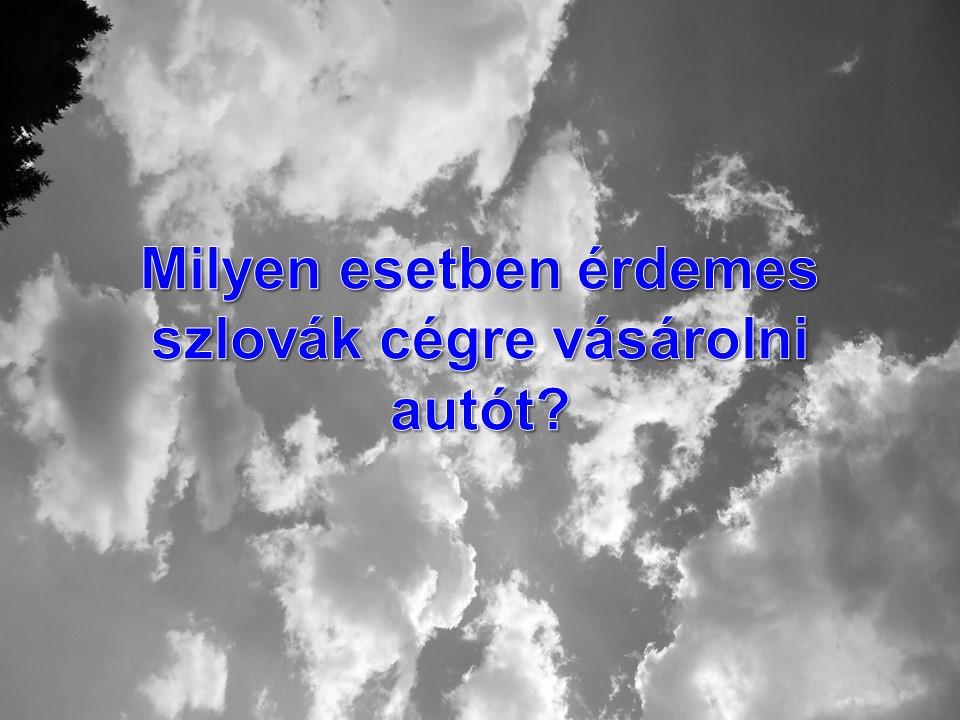Milyen esetben érdemes szlovák cégre vásárolni autót?