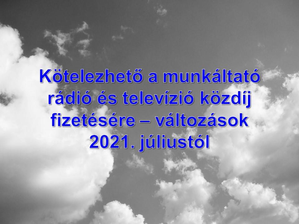 Kötelezhető a munkáltató rádió és televízió közdíj fizetésére – változások 2021. júliustól