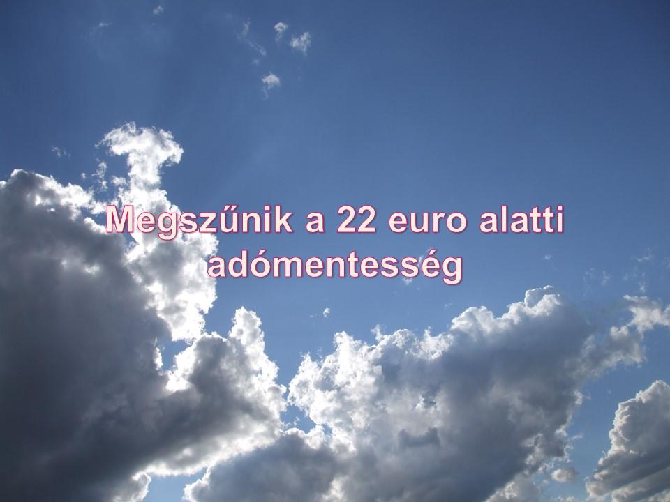 Megszűnik a 22 euro alatti adómentesség