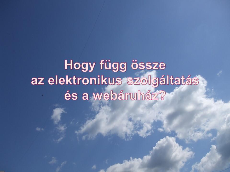 Hogy függ össze az elektronikus szolgáltatás és a webáruház?