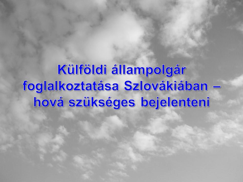 Külföldi állampolgár foglalkoztatása Szlovákiában – hová szükséges bejelenteni